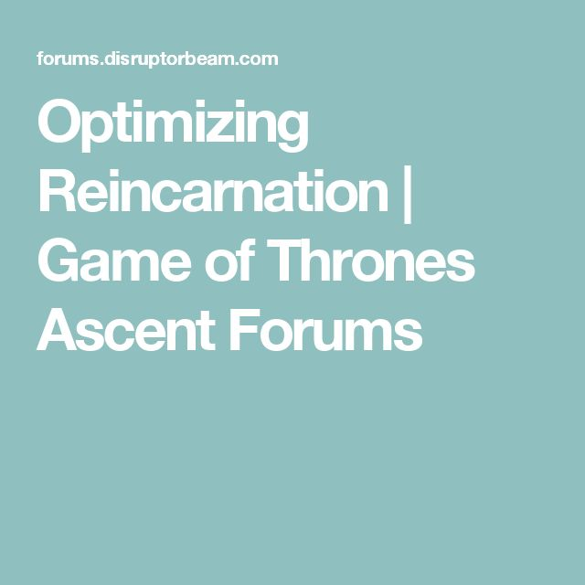 Optimizing Reincarnation | Game of Thrones Ascent Forums