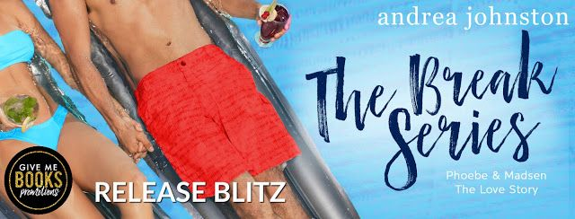 The Break Series by Andrea Johnston   Title: The Break Series: Phoebe & Madsen  The Love Story  Author: Andrea Johnston  Genre: New Adult RomCom  Release Date: January 25 2018  Blurb  Spring Break brought them together.  Summer Break tore them apart.  Winter Break will tell them if love is really enough.  Phoebe Stromberg never believed she would be charmed by her brothers best friend Madsen Secksin. But charm her he did. With a kind heart and sexy as sin smile he was the one man who made…