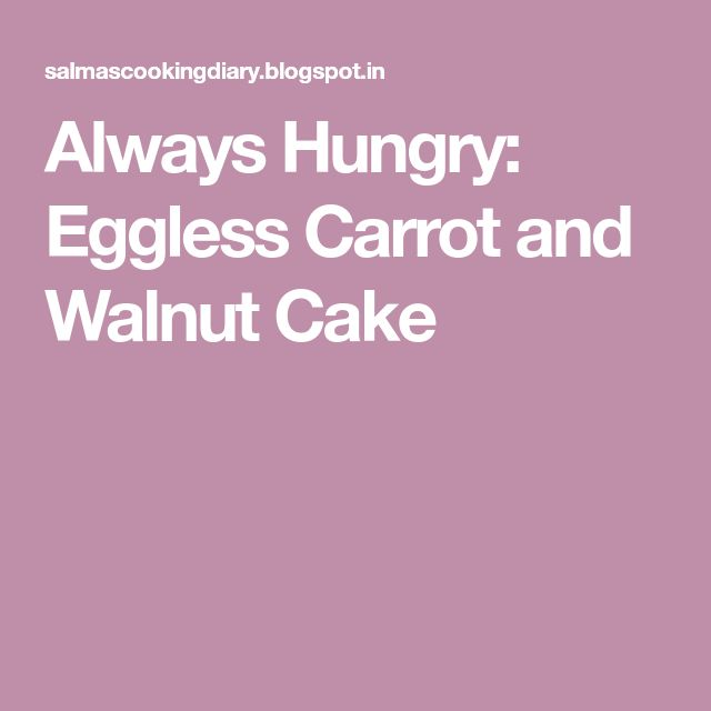 Always Hungry: Eggless Carrot and Walnut Cake