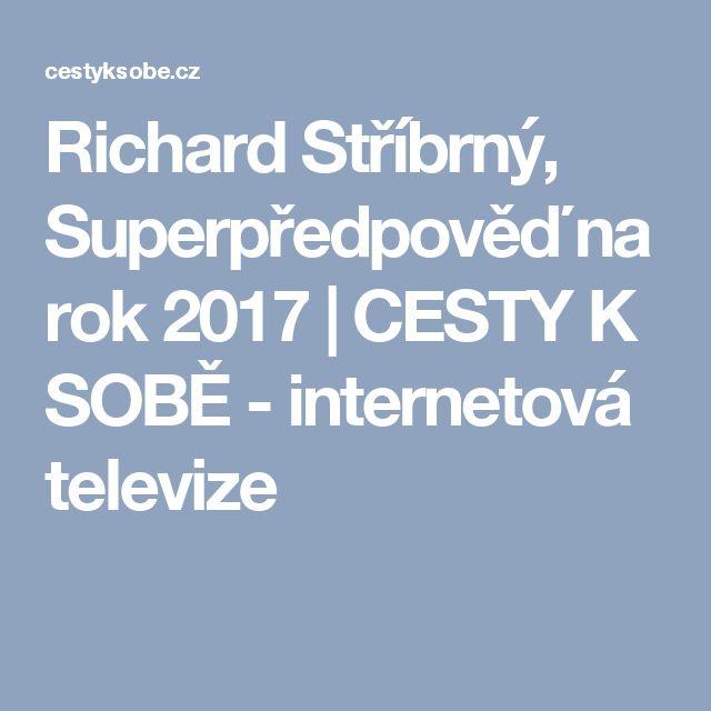 Richard Stříbrný, Superpředpověď na rok 2017 | CESTY K SOBĚ - internetová televize