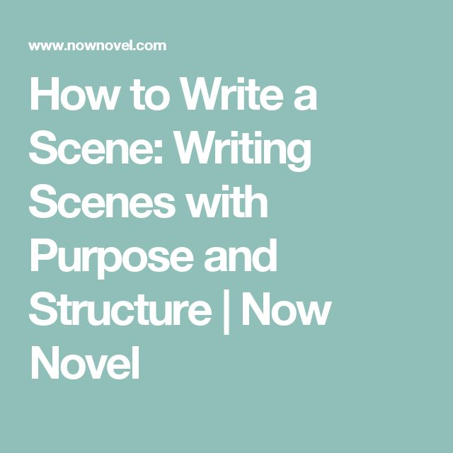 How to Write a Scene: Writing Scenes with Purpose and Structure | Now Novel
