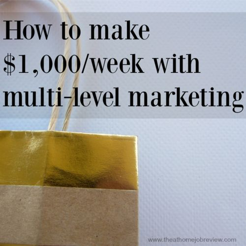 Multi-level Marketing & Direct Sales: How to make $1,000/week — The At-Home-Job Review