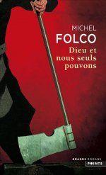Dieu et nous seuls pouvons, Michel Folco