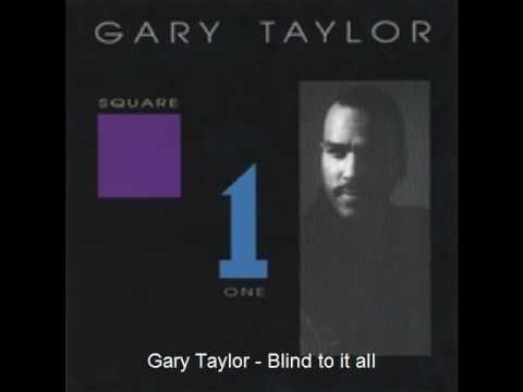Gary Taylor - Blind to it all  one of mi personal favorites