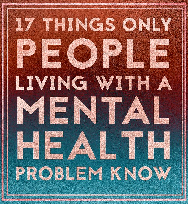 *m. 17 Things Only People With Mental Health Issues Know