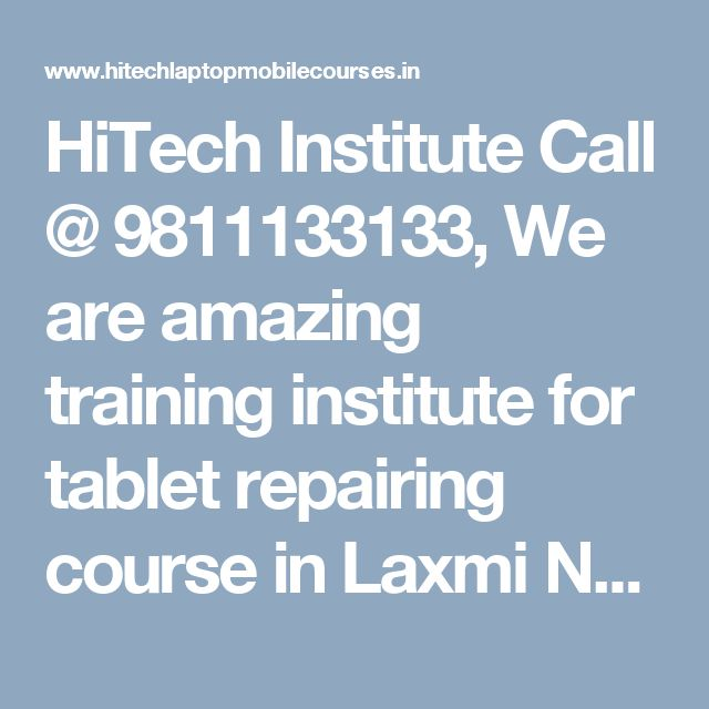 HiTech Institute Call @ 9811133133, We are amazing training institute for tablet repairing course in Laxmi Nagar, Delhi, Patna, India