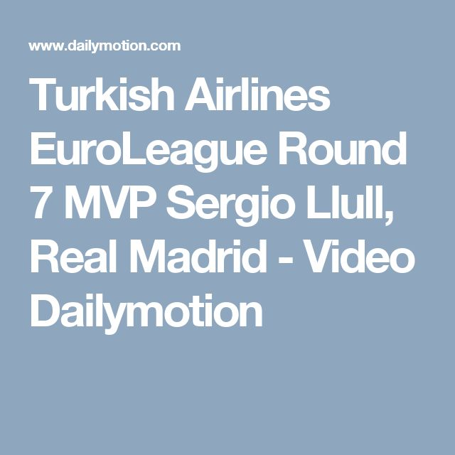 Turkish Airlines EuroLeague Round 7 MVP Sergio Llull, Real Madrid - Video Dailymotion