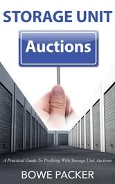Storage Unit Auctions - A Practical Guide To Profiting With Storage Unit Auctions ebook by Bowe Packer