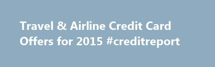 Travel & Airline Credit Card Offers for 2015 #creditreport http://credit.remmont.com/travel-airline-credit-card-offers-for-2015-creditreport/  #credit cards offers # Best Credit Card for Miles & Points from Our Partners Editors Rating: 4.5 /5 Save big Read More...The post Travel & Airline Credit Card Offers for 2015 #creditreport appeared first on Credit.
