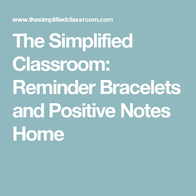 The Simplified Classroom: Reminder Bracelets and Positive Notes Home