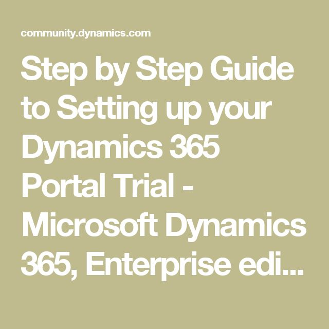 Step by Step Guide to Setting up your Dynamics 365 Portal Trial - Microsoft Dynamics 365, Enterprise edition Community