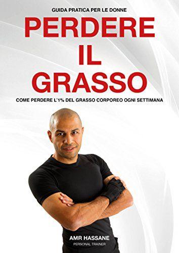 Perdere Il Grasso: Come Perdere l'1% Del Grasso Corporeo Ogni Settimana (Esercizi, Metabolismo, Dimagrire)