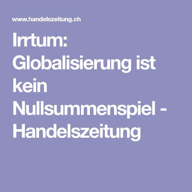 Irrtum: Globalisierung ist kein Nullsummenspiel - Handelszeitung