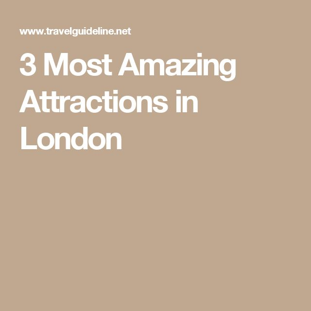 3 Most Amazing Attractions in London