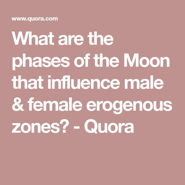 What are the phases of the Moon that influence male & female erogenous zones? - Quora