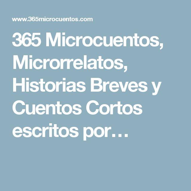 365 Microcuentos, Microrrelatos, Historias Breves y Cuentos Cortos escritos por…
