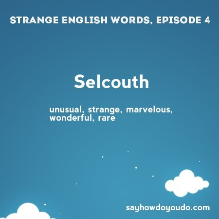 Selcouth - unusual, strange, marvelous, wonderful, rare. #efl #elt