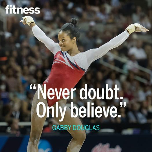 """Never doubt, only believe."""" — Gabby Douglas, 2012 Olympic team and individual all-around gold medalist (Meet the women's gymnastics team that's headed to Rio with her.)"""