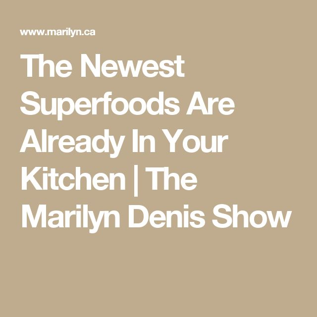 The Newest Superfoods Are Already In Your Kitchen   The Marilyn Denis Show