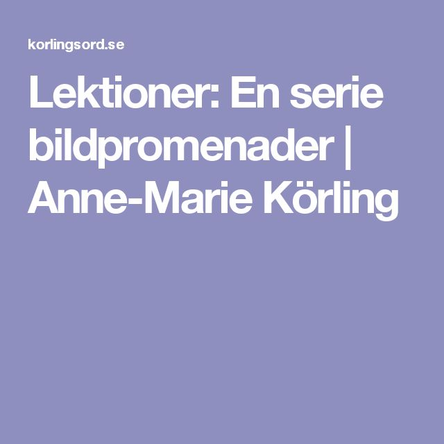 Lektioner: En serie bildpromenader | Anne-Marie Körling