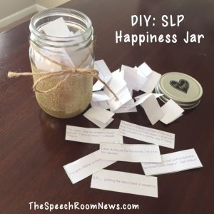 DIY: SLP Happiness Jar from The Speech Room News. FREE printable of 50 awesome motivating slips of papers for SLPs.