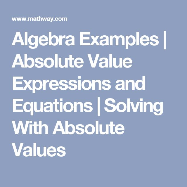 Algebra Examples | Absolute Value Expressions and Equations | Solving With Absolute Values