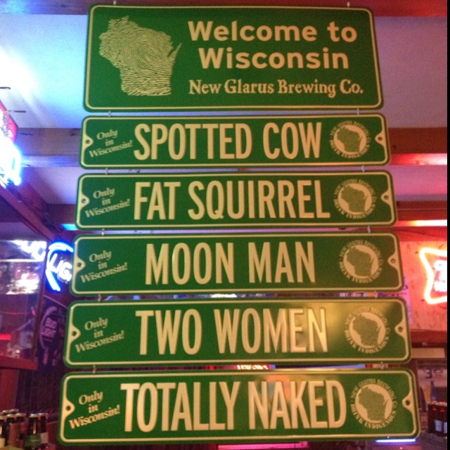 New Glarus Rocks! Only in Wisconsin! Spotted cow is the best.