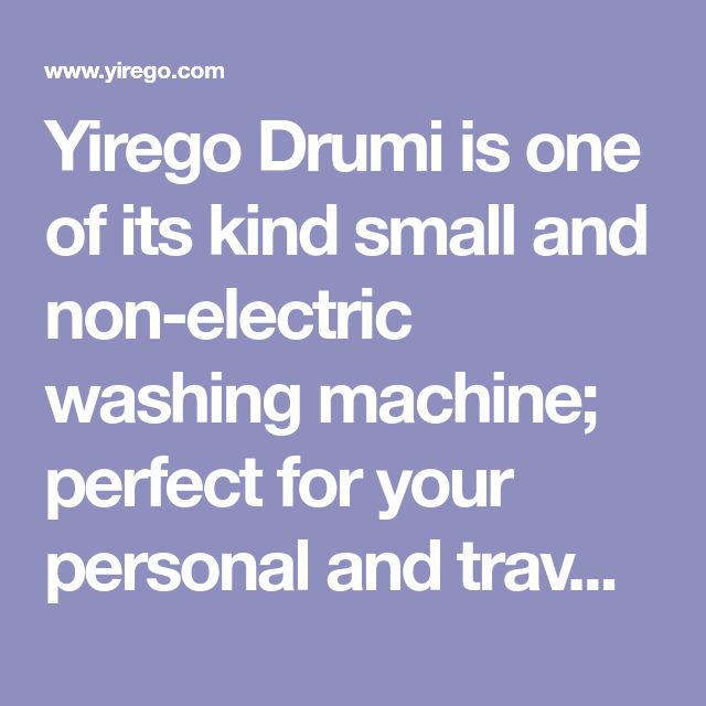 Yirego Drumi is one of its kind small and non-electric washing machine; perfect for your personal and travel purposes.