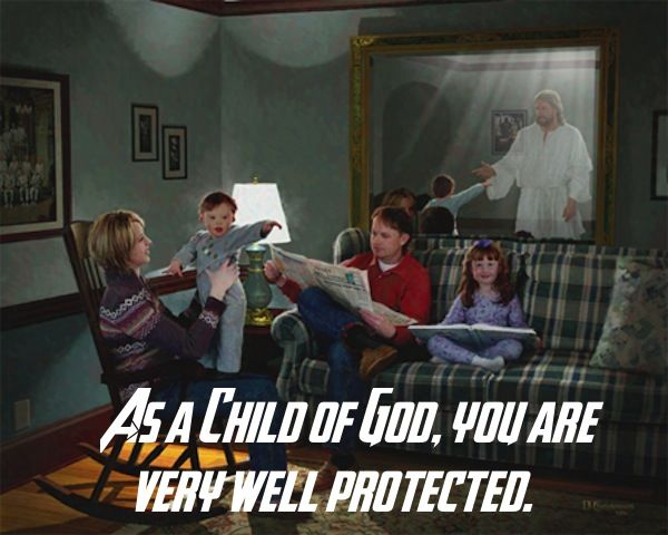 As a child of God, you are very well protected. ~~I am