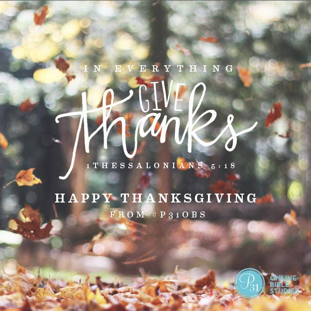 Happy Thanksgiving from Proverbs 31 Online Bible Studies || In Everything Give Thanks || 1 Thessalonians 5:18