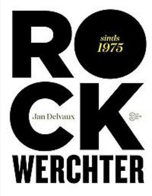 Rock Werchter : sinds 1975 / tekst Jan Delvaux ; research en tekstbijdr. Sandra Genijn ; eindred. Mieke Lowette…