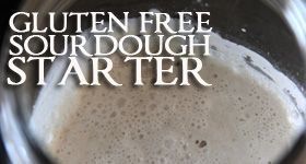 Benefits of sourdough bread and how to make a gluten free sourdough starter
