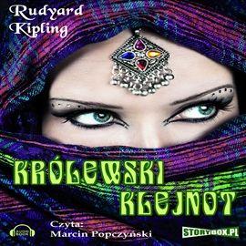 """Rudyard Kipling, """"Królewski klejnot"""", Piaseczno 2014. Jedna płyta CD. 7 godz. 19 min. Czyta Marcin Popczyński."""