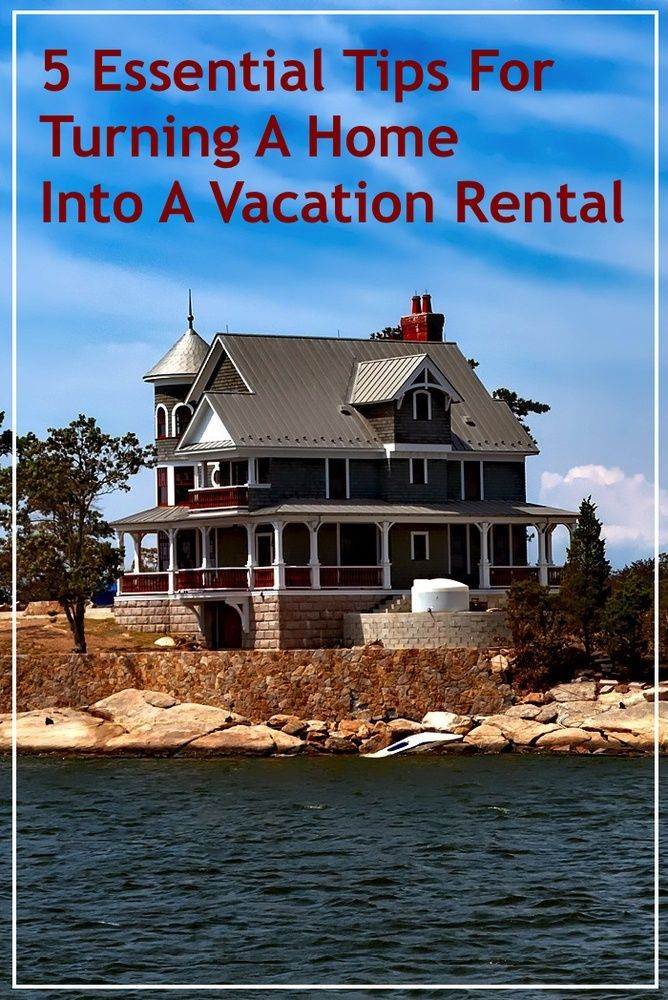 5 Tips For Renting Your Home To Travelers Travel Renting Out
