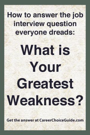 How to answer the interview question, What is your greatest weakness?