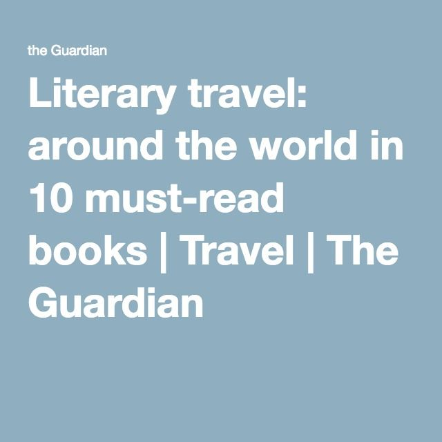 Literary travel: around the world in 10 must-read books | Travel | The Guardian