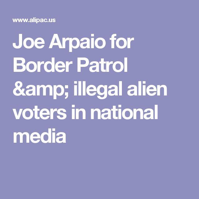 Joe Arpaio for Border Patrol & illegal alien voters in national media
