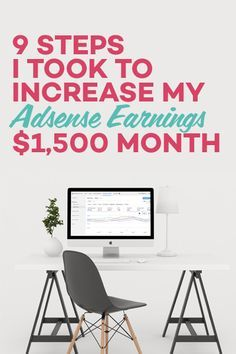 These are 9 simple steps I took to drive up my Adsense earnings by $1500/month - and you can do the same thing!