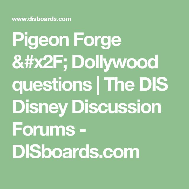 Pigeon Forge / Dollywood questions   The DIS Disney Discussion Forums - DISboards.com