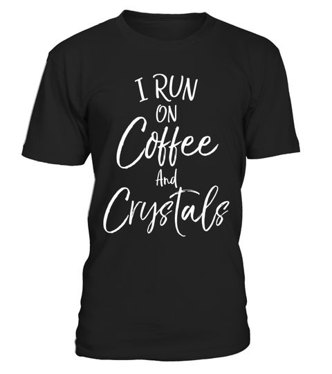 "# I Run on Coffee and Crystals Shirt Funny Tee .  Special Offer, not available in shops      Comes in a variety of styles and colours      Buy yours now before it is too late!      Secured payment via Visa / Mastercard / Amex / PayPal      How to place an order            Choose the model from the drop-down menu      Click on ""Buy it now""      Choose the size and the quantity      Add your delivery address and bank details      And that's it!      Tags: I run on crystals and coffee shirt…"