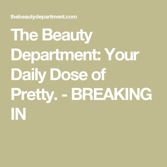 The Beauty Department: Your Daily Dose of Pretty. - BREAKING IN