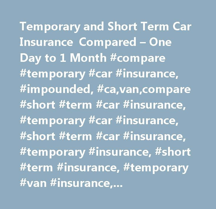 Temporary and Short Term Car Insurance Compared – One Day to 1 Month #compare #temporary #car #insurance, #impounded, #ca,van,compare #short #term #car #insurance, #temporary #car #insurance, #short #term #car #insurance, #temporary #insurance, #short #term #insurance, #temporary #van #insurance, #short #term #van #insurance…