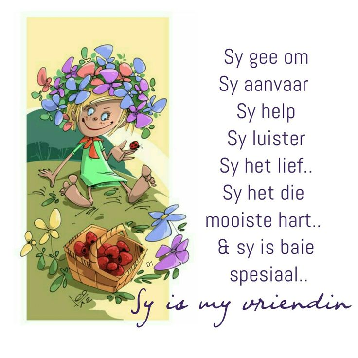 Sy gee om Sy aanvaar  Sy help Sy luister Sy het lief.. Sy het die mooiste hart..  & sy is baie spesiaal.. Sy is my vriendin