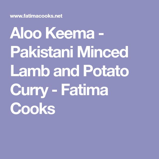 Aloo Keema - Pakistani Minced Lamb and Potato Curry - Fatima Cooks