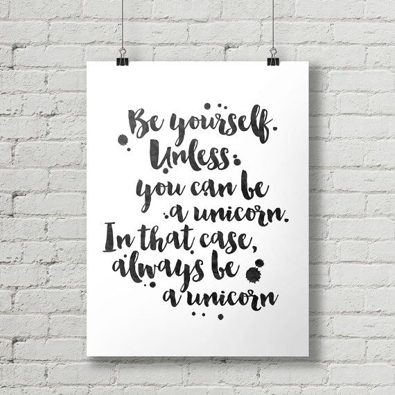 Be Yourself Unless You Can Be a Unicorn  by thetypographyshop #inspirational #inspiration #typography #printable #poster #quote #diy #be #yourself #unicorn