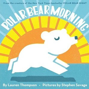 Polar Bear Morning by Lauren Thompson, illustrated by Stephen Savage