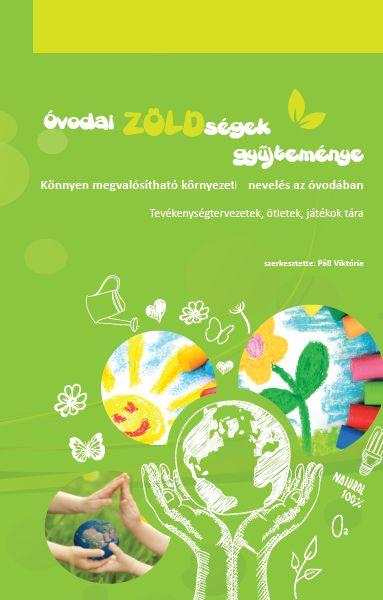Óvodai ZÖLDségek gyűjteménye - Könnyen megvalósítható környezeti nevelés az óvodában! Tevékenységtervezetek, ötletek, játékok tára.
