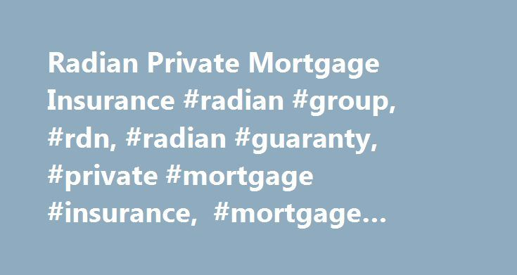 Radian Private Mortgage Insurance #radian #group, #rdn, #radian #guaranty, #private #mortgage #insurance, #mortgage #insurance, #mi http://guyana.nef2.com/radian-private-mortgage-insurance-radian-group-rdn-radian-guaranty-private-mortgage-insurance-mortgage-insurance-mi/  # Ensuring the American Dream. Radian has been named a Top Mortgage Employer by National Mortgage Professional Magazine. A very special thank you to NMP for the honor! View Now RADIAN IS CELEBRATING 40 YEARS! A lot has…