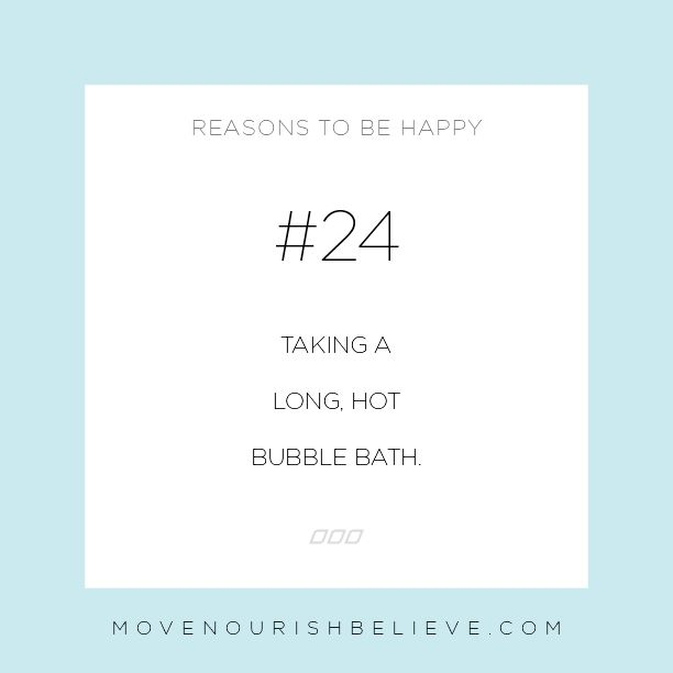 Taking A Long Hot Bubble Bath. 30 Reasons to Be Happy Today | Move Nourish Believe