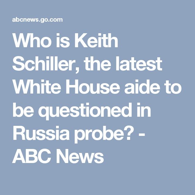 Who is Keith Schiller, the latest White House aide to be questioned in Russia probe? - ABC News